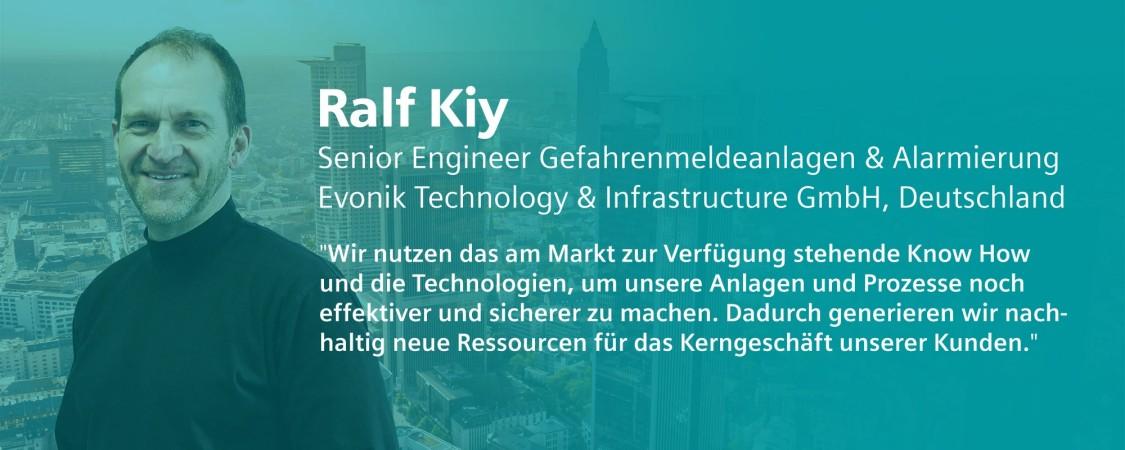 Ralf Kiy von Evonik sagt: Wir nutzen das am Markt zur Verfügung stehende Know-how und die Technologien, um unsere Anlagen und Prozesse noch effektiver und sicherer zu machen. Dadurch generieren wir nachhaltig neue Ressourcen für das Kerngeschäft unserer Kunden.