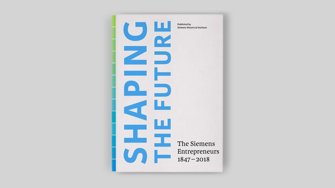 Shaping the Future. The Siemens Entrepreneurs 1847–2018