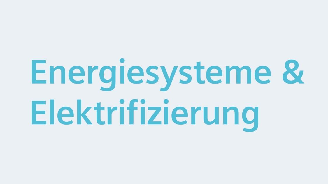 Energiesysteme & Elektrifizierung