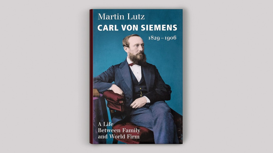 Carl von Siemens 1829–1906. A life between Family and World Firm