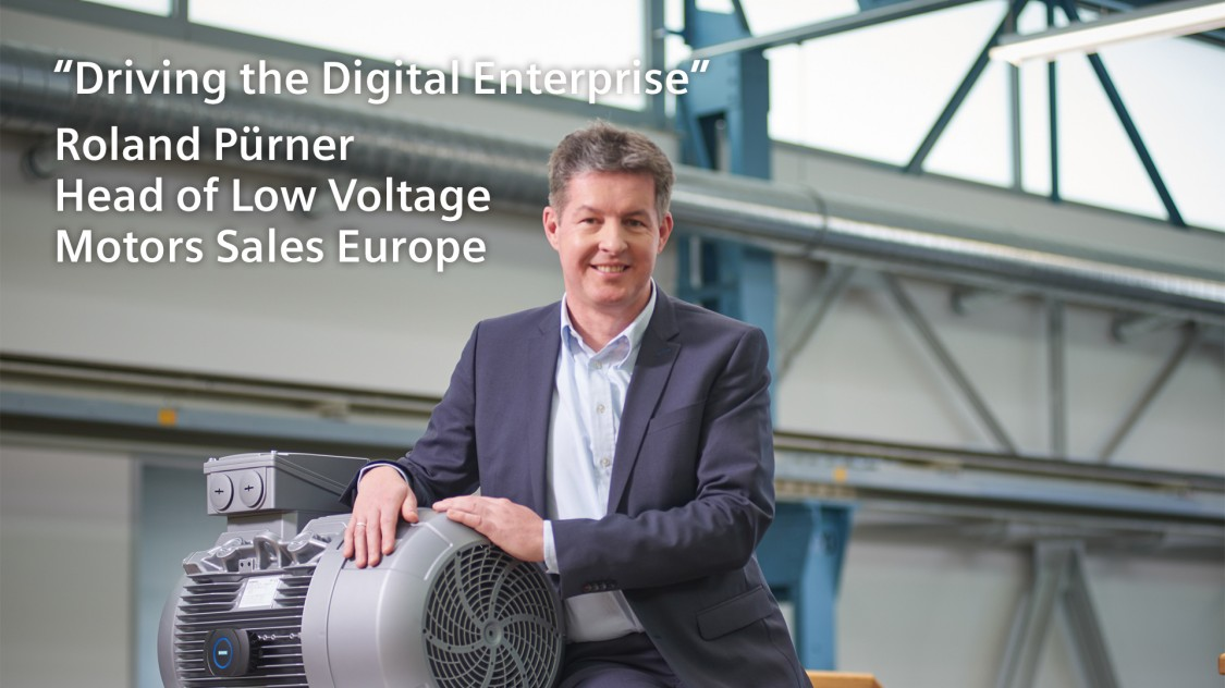 """Driving the Digital Enterprise"" - Roland Pürner Head of Low Voltage Motors Sales Europe"