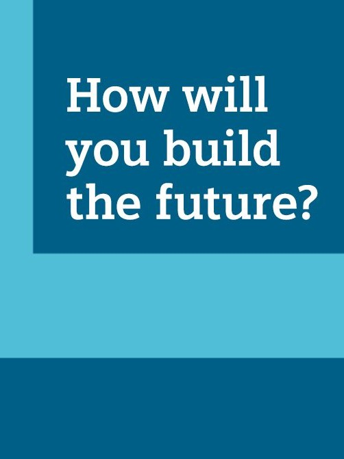How will you build the future?