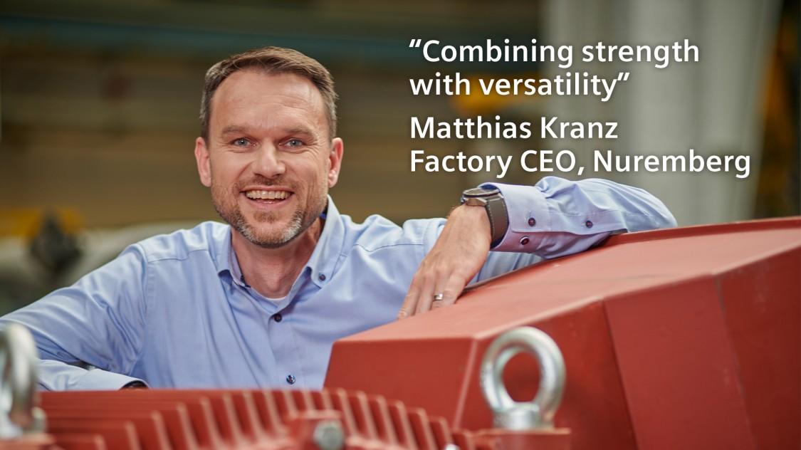 """Combining strength with versatility"" - Matthias Kranz Factory CEO, Nuremberg"