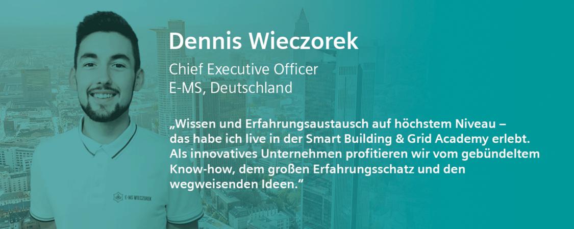 Dennis Wieczorek von E-MS sagt: Wissen und Erfahrungsaustausch auf höchstem Niveau, das habe ich live in der Smart Building & Grid Academy erlebt. Als innovatives Unternehmen profitieren wir vom gebündelten Know-how, dem großen Erfahrungsschatz und den wegweisenden Idee.